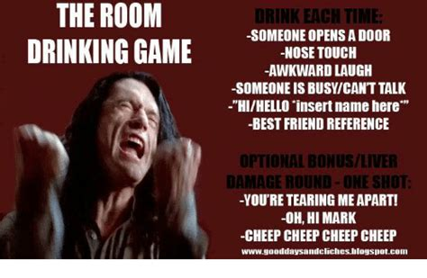 The ROOM DRINKING GAME DRINK EACH TIME -SOMEONE OPENS
